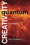 Goswami, Amit: Quantum Creativity: Think Quantum, Be Creative