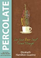 Percolate: Let Your Best Self Filter Through…