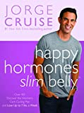 Cruise, Jorge: Happy Hormones, Slim Belly: Over 40? Discover the Women's Carb Cycling Plan and Lose Up to 7 lbs. a Week