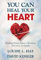 You Can Heal Your Heart: Finding Peace After…