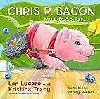 Chris P. Bacon: My Life So Far... by Len…