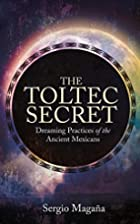 The Toltec Secret: Dreaming Practices of the…