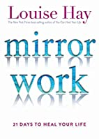 Mirror Work: 21 Days to Heal Your Life by…