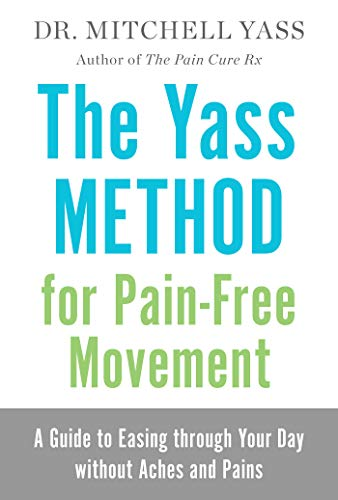the-yass-method-for-pain-free-movement-a-guide-to-easing-through-your-day-without-aches-and-pains