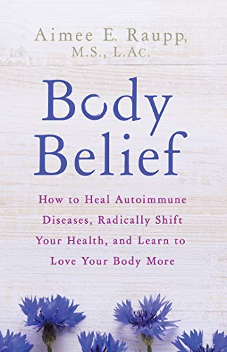 body-belief-how-to-heal-autoimmune-diseases-radically-shift-your-health-and-learn-to-love-your-body-more
