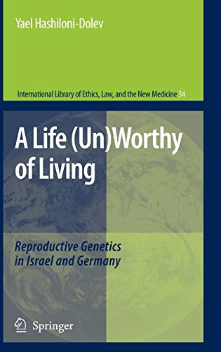 a-life-un-worthy-of-living-reproductive-genetics-in-israel-and-germany-international-library-of-ethics-law-and-the-new-medicine