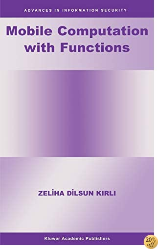 Mobile Computation with Functions (Advances in Information Security)
