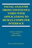 Huang, Thomas S.: Facial Analysis from Continuous Video With Applications to Human-Computer Interface