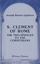 S. Clement of Rome. The Two Epistles to the…