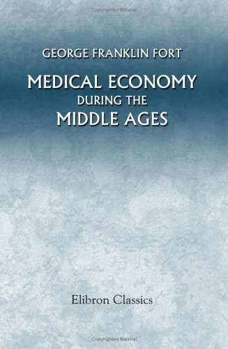 medical-economy-during-the-middle-ages-a-contribution-to-the-history-of-european-morals-from-the-time-of-the-roman-empire-to-the-close-of-the-fourteenth-century
