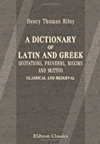 A Dictionary of Latin and Greek Quotations,…