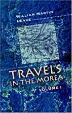 Travels in the Morea: Volume 1 by William…