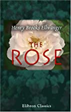 The Rose: A treatise on the cultivation,…