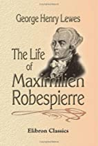 The Life of Maximilien Robespierre: With…