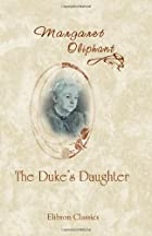 The Duke's Daughter by Mrs. Oliphant