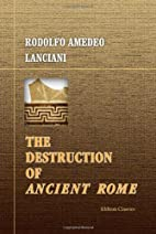 Destruction of Ancient Rome by Rodolfo…