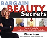 Irons, Diane: Bargain Beauty Secrets: Tips & Tricks for Looking Great and Feeling Fabulous