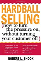 Hardball Selling by Shook