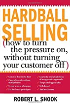 Hardball Selling by Robert L. Shook