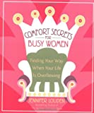Louden, Jennifer: Comfort Secrets for Busy Women: Finding Your Way When Your Life Is Overflowing