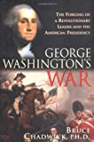 Chadwick, Bruce: George Washington's War: The Forging of a Man, a Presidency and a Nation