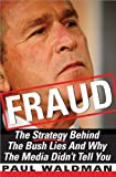Paul Waldman: Fraud: The Strategy Behind the Bush Lies and Why the Media Didn't Tell You