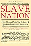 Blumrosen, Alfred: Slave Nation: How Slavery United the Colonies & Sparked the American Revolution