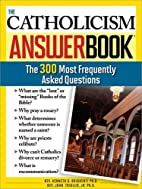 The Catholicism Answer Book: The 300 Most…