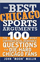 The Best Chicago Sports Arguments by John…