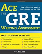 Ace the GRE Writing Assessment by Timothy…