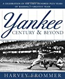 Harvey Frommer: A Yankee Century and Beyond: A Celebration of the First Hundred Plus Years of Baseball's Greatest Team