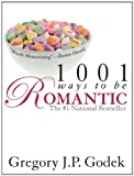 Godek, Gregory: 1001 Ways to Be Romantic, 2E: Now Completely Revised and More Romantic Than Ever
