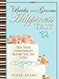 "Susan Adams: The Bride and Groom Happiness Test: Test Your Compatibility Before You Say ""I Do"""