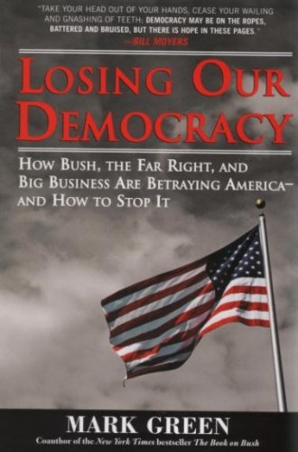 losing-our-democracy-how-bush-the-far-right-and-big-business-are-betraying-america-and-how-to-stop-it