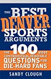 Clough, Sandy: The Best Denver Sports Arguments (Best Sports Arguments)