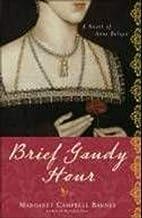 Brief Gaudy Hour: A Novel of Anne Boleyn by…