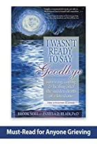 I Wasn't Ready to Say Goodbye: Surviving,…