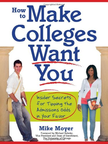 how-to-make-colleges-want-you-insider-secrets-for-tipping-the-admissions-odds-in-your-favor