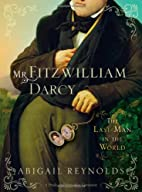 Mr. Fitzwilliam Darcy: The Last Man in the…