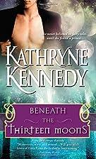 Beneath the Thirteen Moons by Kathryne…