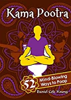 Kama Pootra: 52 Mind-Blowing Ways to Poop by…