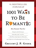 Godek, Gregory: 1001 Ways to Be Romantic, 3E: More Romantic Than Ever