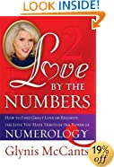 Love by the Numbers: How to Find Great Love or Reignite the Love You Have Through the Power of Numerology