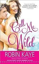 Call Me Wild by Robin Kaye