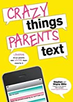 Crazy Things Parents Text by Stephen Miltz
