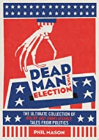 Dead Man Wins Election: The Ultimate…