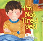 I'm Not Tired Yet! by Marianne Richmond