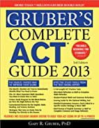 Gruber's Complete ACT Guide 2013, 3E by…