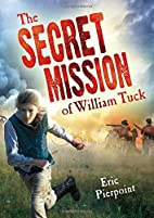 The Secret Mission of William Tuck by Eric…