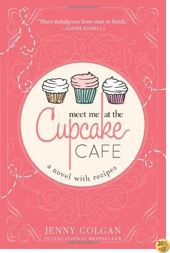 Meet Me at the Cupcake Cafe (A Novel with Recipes)